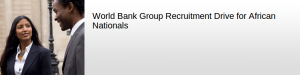 Recrutement de ressortissants africains à la Banque Mondiale...